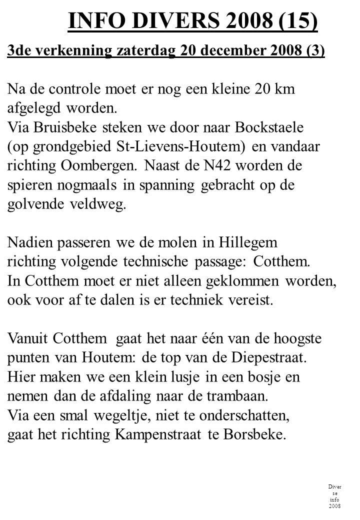 INFO DIVERS 2008 (15) 3de verkenning zaterdag 20 december 2008 (3) Na de controle moet er nog een kleine 20 km.