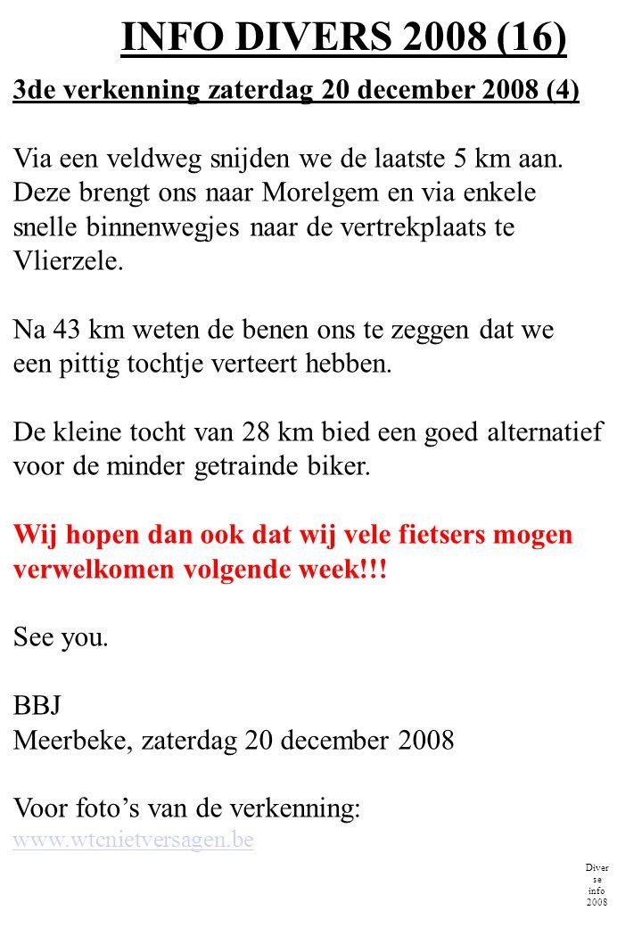 INFO DIVERS 2008 (16) 3de verkenning zaterdag 20 december 2008 (4) Via een veldweg snijden we de laatste 5 km aan.