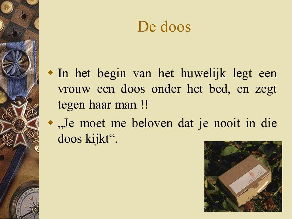 De doos In het begin van het huwelijk legt een vrouw een doos onder het bed, en zegt tegen haar man !!