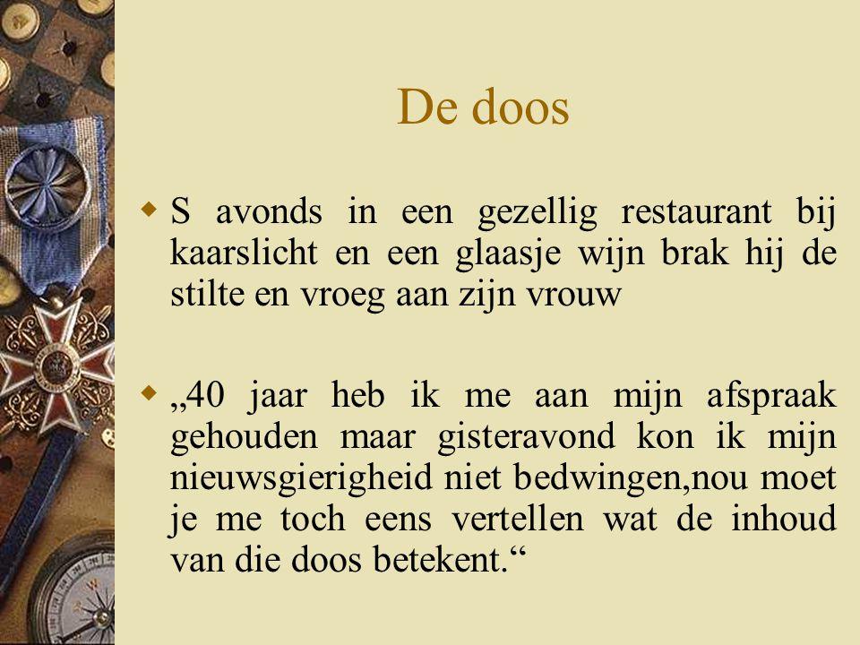 De doos S avonds in een gezellig restaurant bij kaarslicht en een glaasje wijn brak hij de stilte en vroeg aan zijn vrouw.