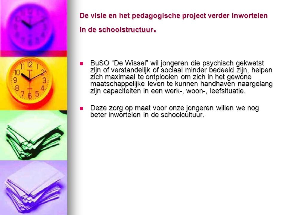 De visie en het pedagogische project verder inwortelen in de schoolstructuur.