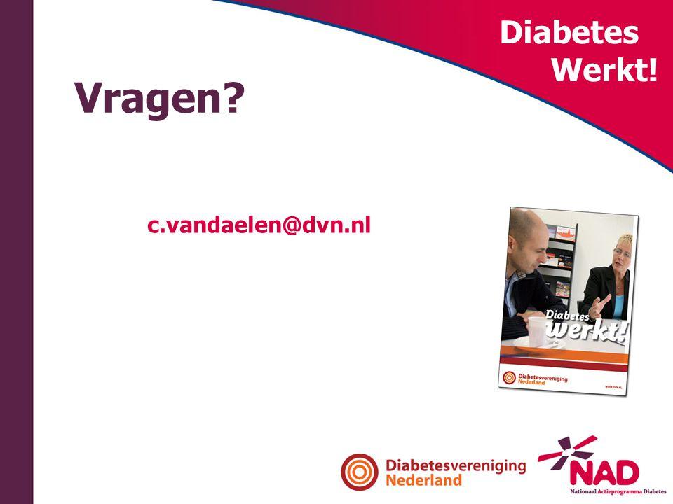 Diabetes Werkt! Vragen c.vandaelen@dvn.nl