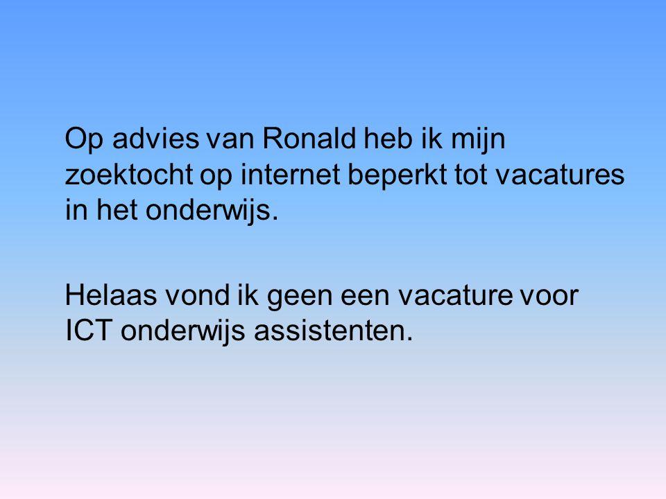 Op advies van Ronald heb ik mijn zoektocht op internet beperkt tot vacatures in het onderwijs.