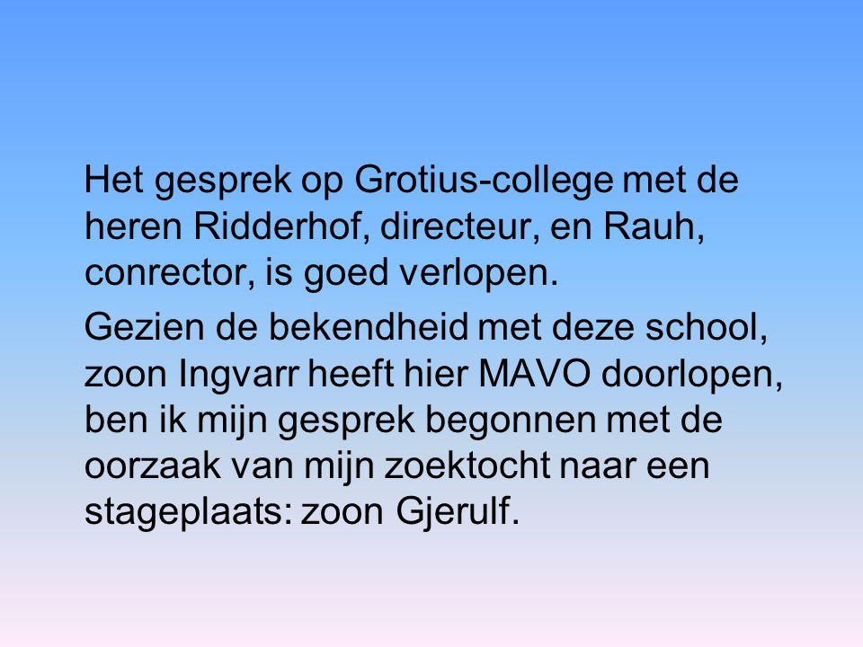 Het gesprek op Grotius-college met de heren Ridderhof, directeur, en Rauh, conrector, is goed verlopen.