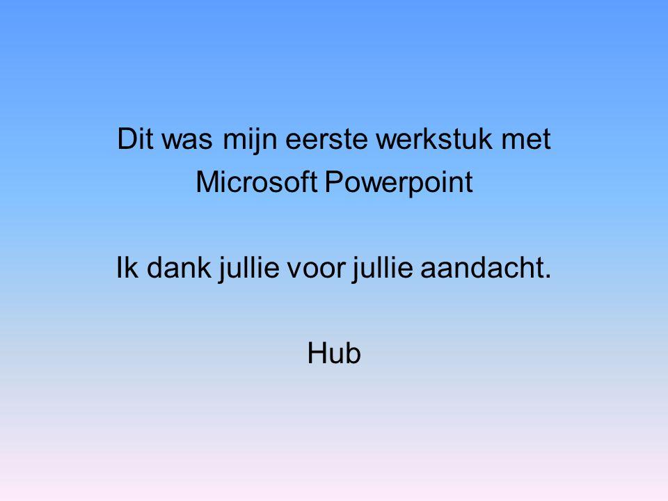 Dit was mijn eerste werkstuk met Microsoft Powerpoint