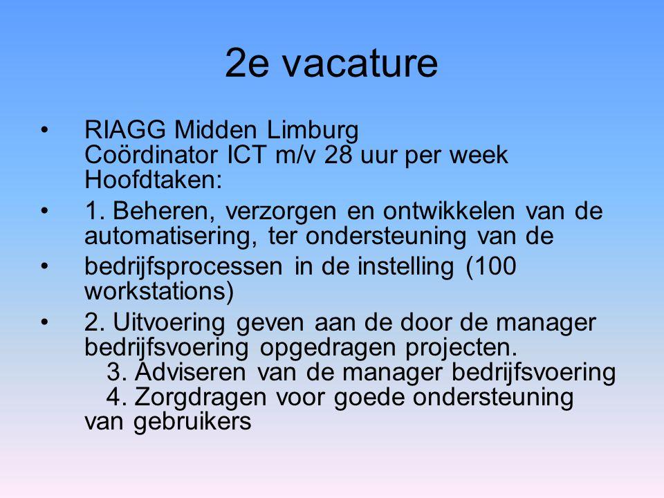 2e vacature RIAGG Midden Limburg Coördinator ICT m/v 28 uur per week Hoofdtaken: