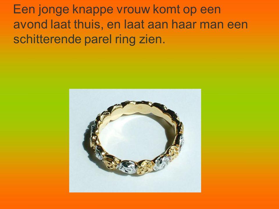 Een jonge knappe vrouw komt op een avond laat thuis, en laat aan haar man een schitterende parel ring zien.