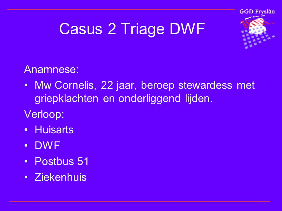 Casus 2 Triage DWF Anamnese: