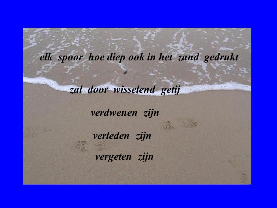 elk spoor hoe diep ook in het zand gedrukt