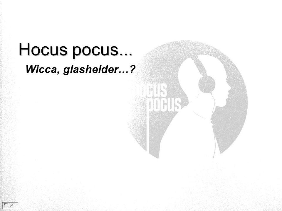 Hocus pocus... Wicca, glashelder… Opmerking: