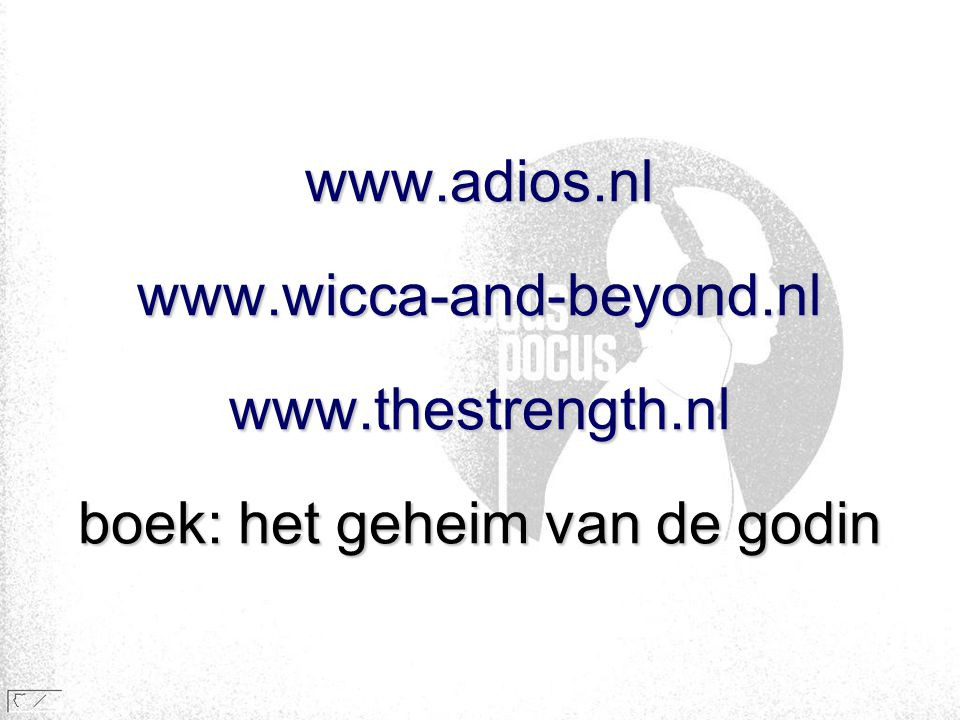 www. adios. nl www. wicca-and-beyond. nl www. thestrength