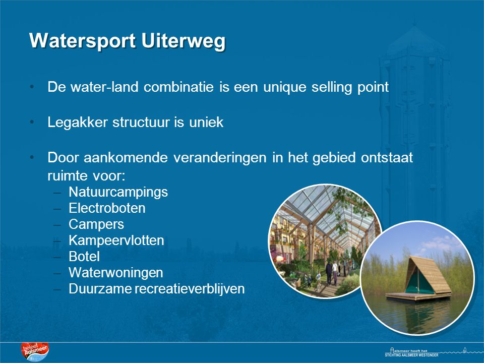 Watersport Uiterweg De water-land combinatie is een unique selling point. Legakker structuur is uniek.