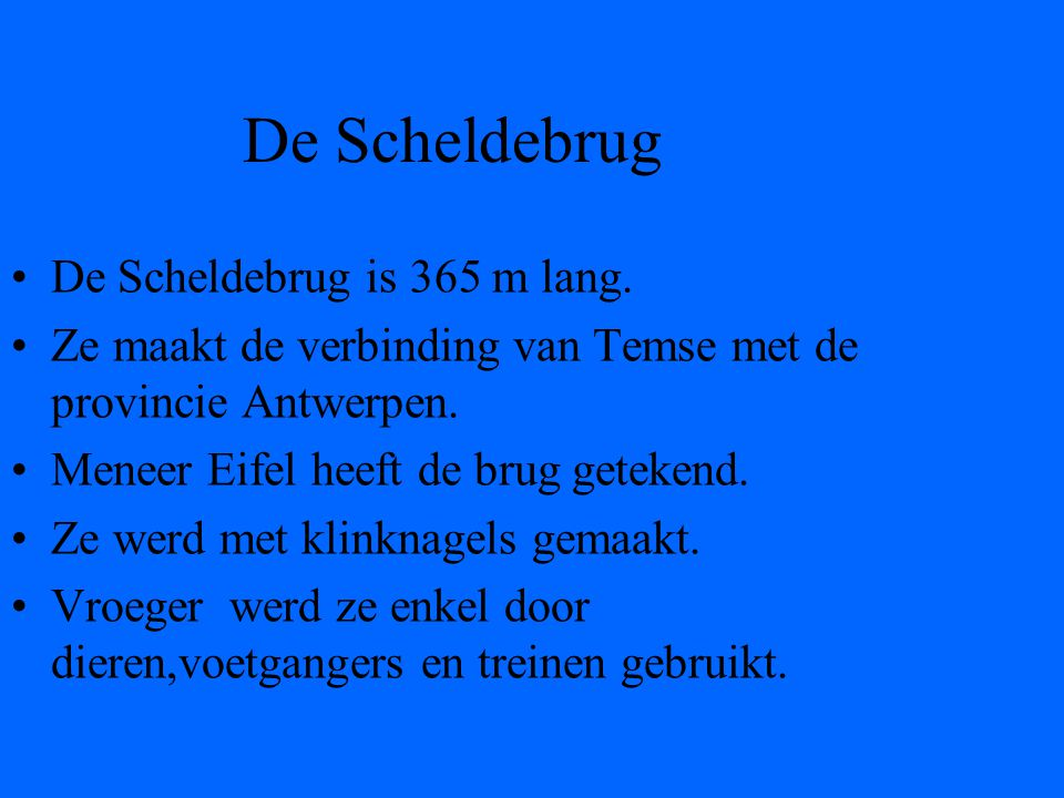 De Scheldebrug De Scheldebrug is 365 m lang.
