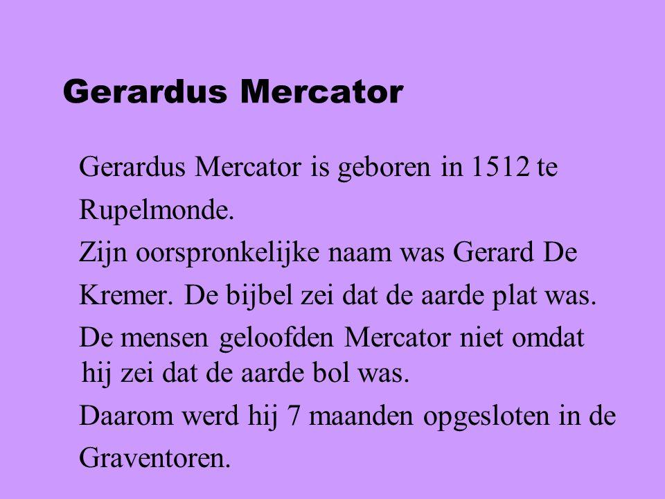 Gerardus Mercator Gerardus Mercator is geboren in 1512 te Rupelmonde.