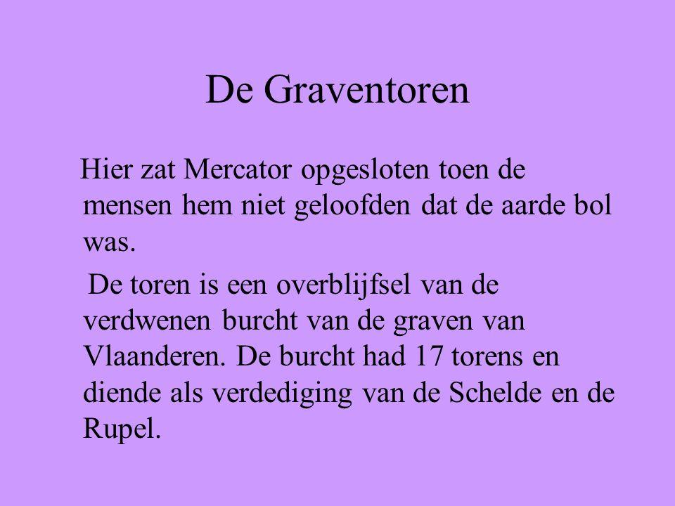 De Graventoren Hier zat Mercator opgesloten toen de mensen hem niet geloofden dat de aarde bol was.