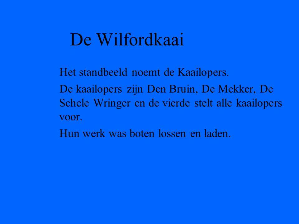 De Wilfordkaai Het standbeeld noemt de Kaailopers.