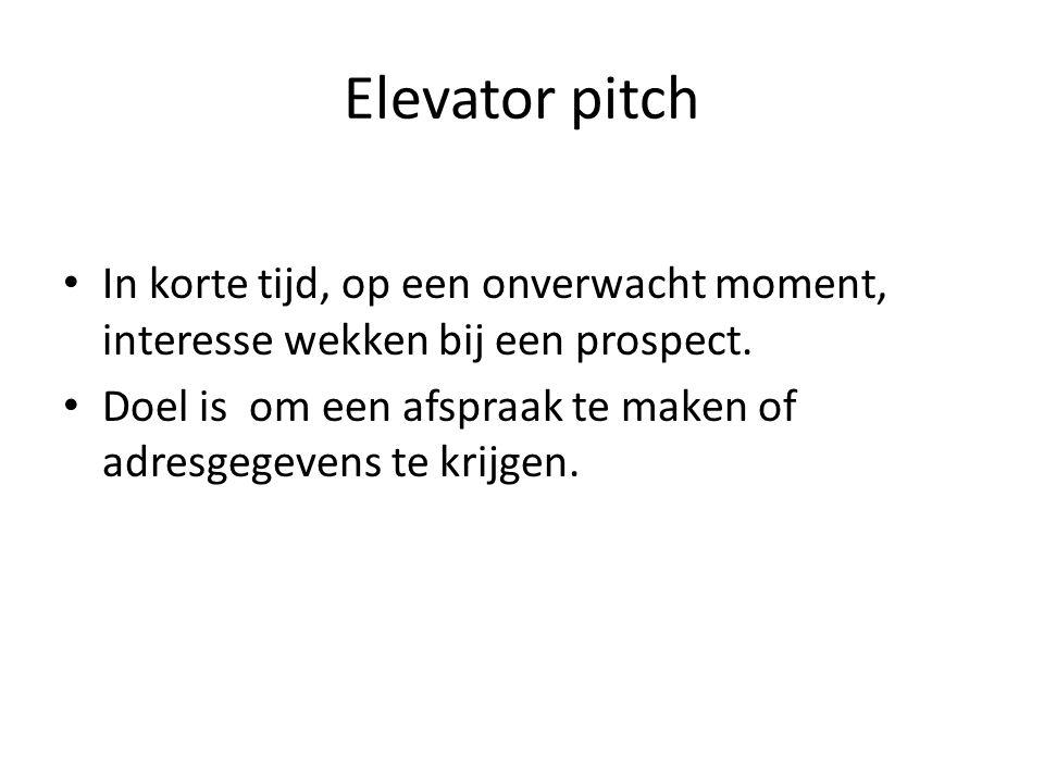 Elevator pitch In korte tijd, op een onverwacht moment, interesse wekken bij een prospect.