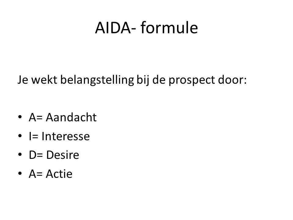 AIDA- formule Je wekt belangstelling bij de prospect door: A= Aandacht
