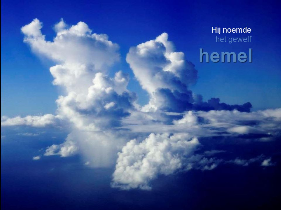 Hij noemde het gewelf hemel