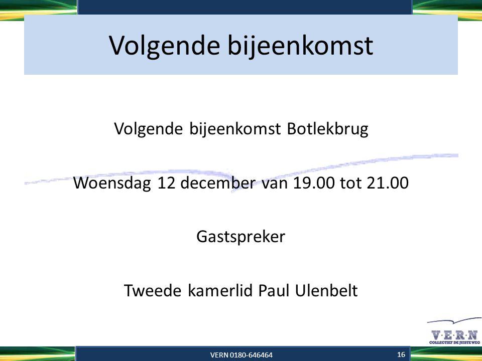 Volgende bijeenkomst Volgende bijeenkomst Botlekbrug Woensdag 12 december van 19.00 tot 21.00 Gastspreker Tweede kamerlid Paul Ulenbelt