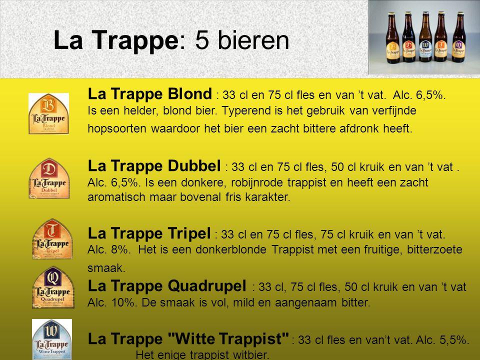 La Trappe: 5 bieren La Trappe Blond : 33 cl en 75 cl fles en van 't vat. Alc. 6,5%.