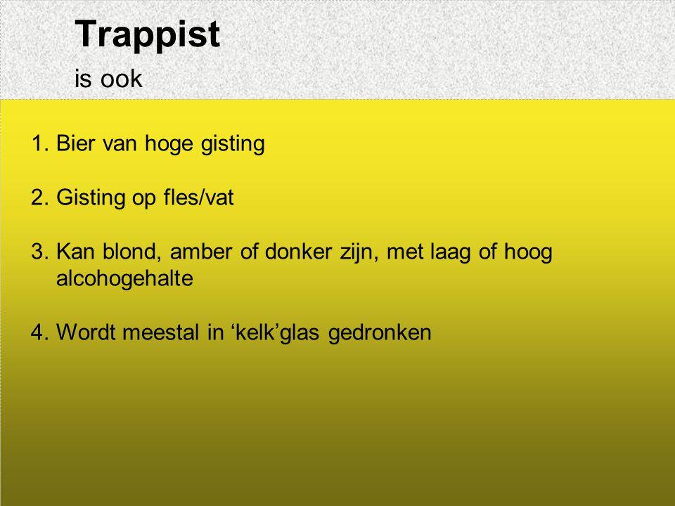 Trappist is ook Bier van hoge gisting Gisting op fles/vat