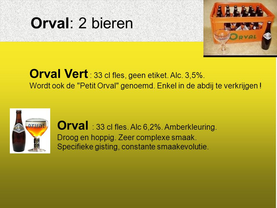 Orval: 2 bieren Orval Vert : 33 cl fles, geen etiket. Alc. 3,5%.