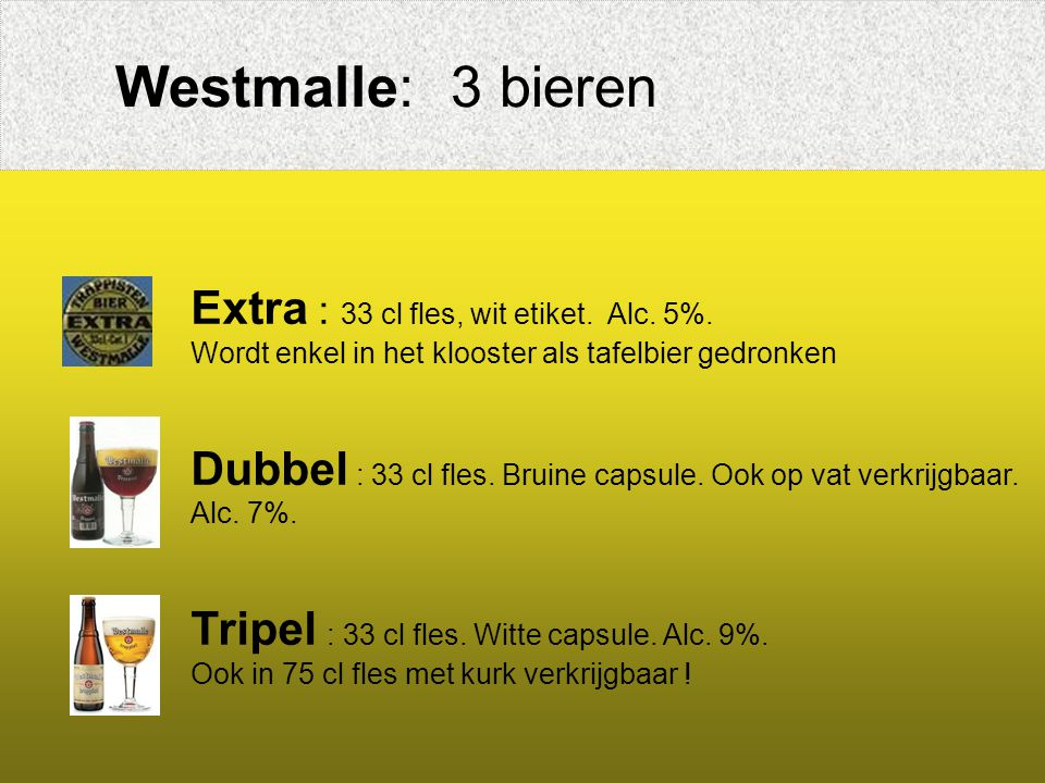 Westmalle: 3 bieren Extra : 33 cl fles, wit etiket. Alc. 5%.