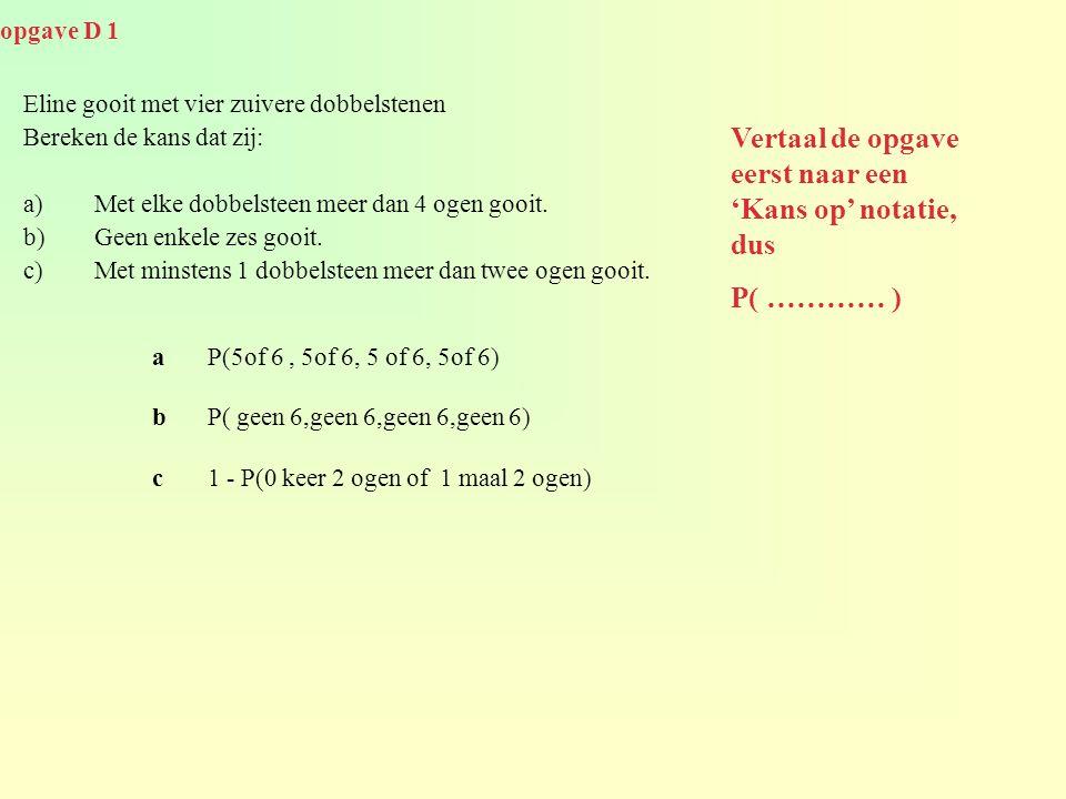 Vertaal de opgave eerst naar een 'Kans op' notatie, dus