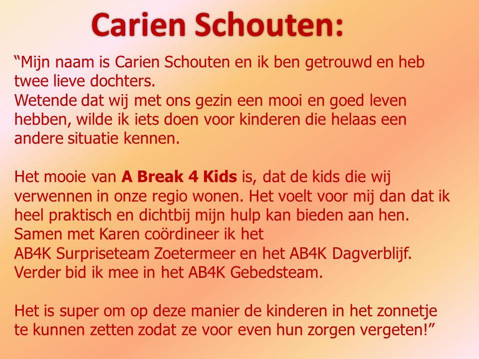 Carien Schouten: Mijn naam is Carien Schouten en ik ben getrouwd en heb twee lieve dochters.