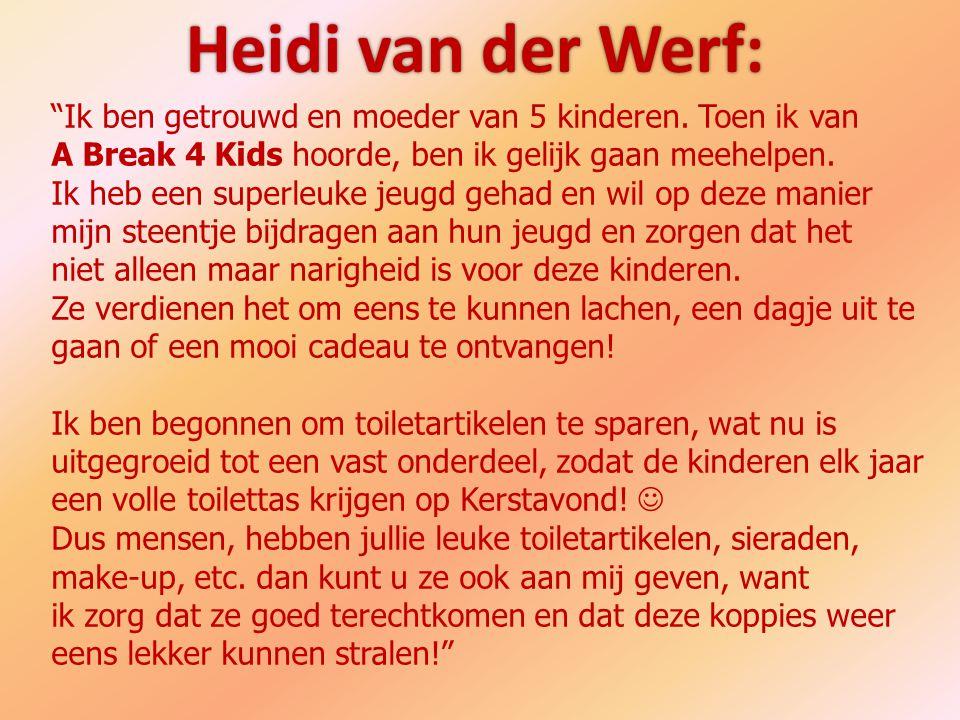 Heidi van der Werf: Ik ben getrouwd en moeder van 5 kinderen. Toen ik van. A Break 4 Kids hoorde, ben ik gelijk gaan meehelpen.