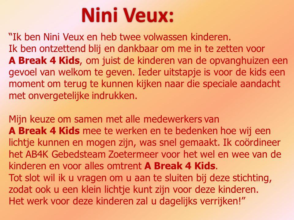 Nini Veux: Ik ben Nini Veux en heb twee volwassen kinderen. Ik ben ontzettend blij en dankbaar om me in te zetten voor.