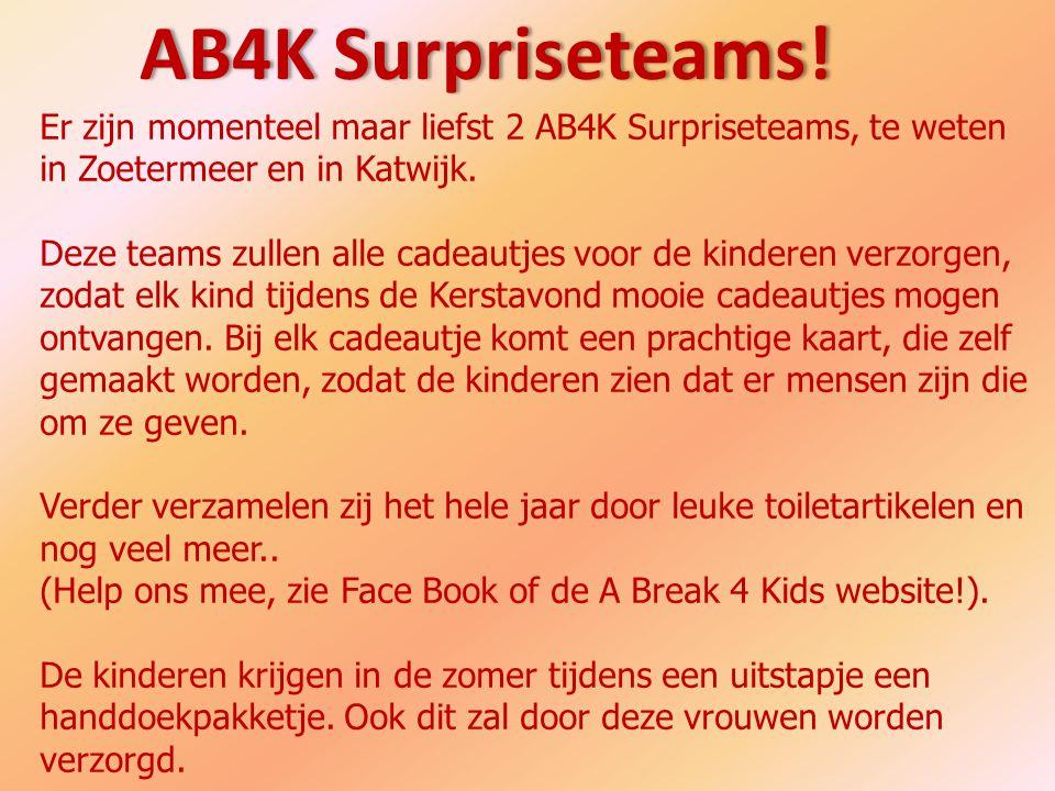 AB4K Surpriseteams! Er zijn momenteel maar liefst 2 AB4K Surpriseteams, te weten. in Zoetermeer en in Katwijk.