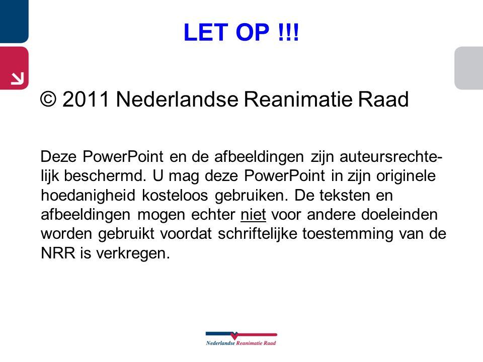 LET OP !!! © 2011 Nederlandse Reanimatie Raad