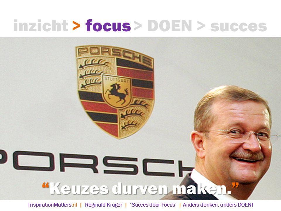 inzicht > focus > DOEN > succes Keuzes durven maken.
