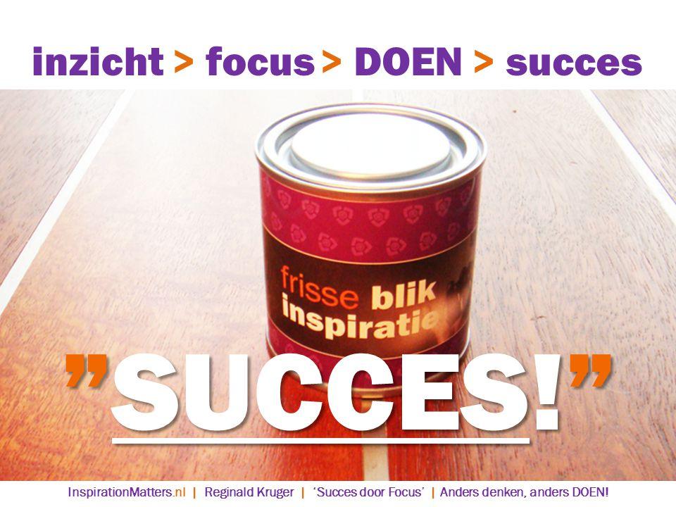SUCCES! inzicht > focus > DOEN > succes