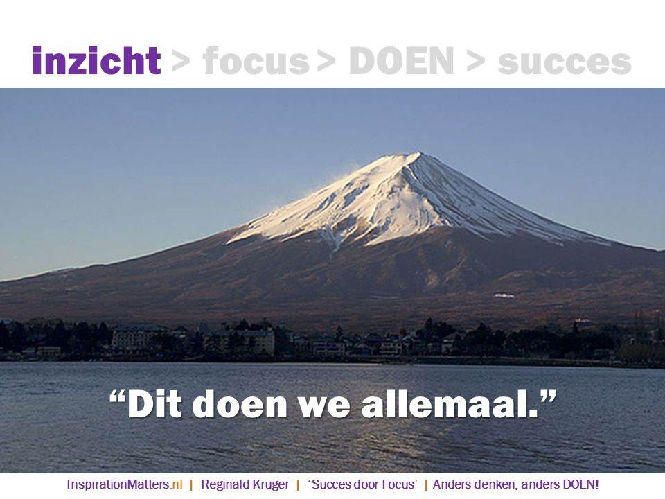 inzicht > focus > DOEN > succes Dit doen we allemaal.