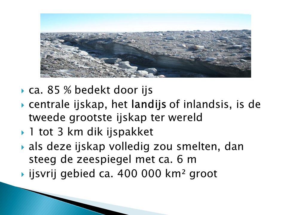 ca. 85 % bedekt door ijs centrale ijskap, het landijs of inlandsis, is de tweede grootste ijskap ter wereld.