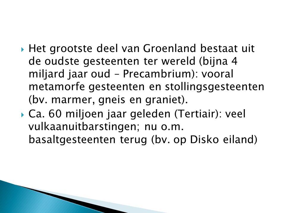 Het grootste deel van Groenland bestaat uit de oudste gesteenten ter wereld (bijna 4 miljard jaar oud – Precambrium): vooral metamorfe gesteenten en stollingsgesteenten (bv. marmer, gneis en graniet).
