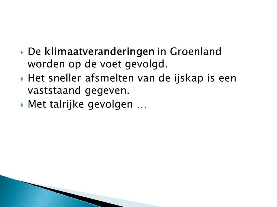De klimaatveranderingen in Groenland worden op de voet gevolgd.