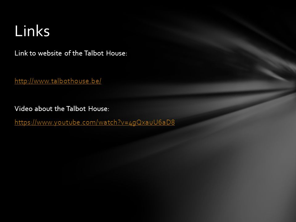 Links Link to website of the Talbot House: http://www.talbothouse.be/ Video about the Talbot House: https://www.youtube.com/watch v=4gQxauU6aD8