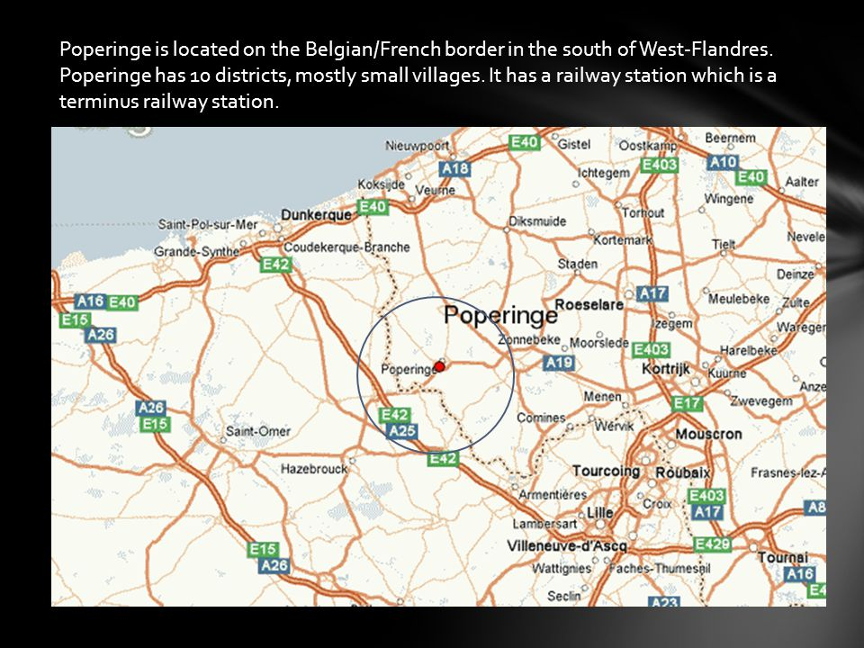 Poperinge is located on the Belgian/French border in the south of West-Flandres.