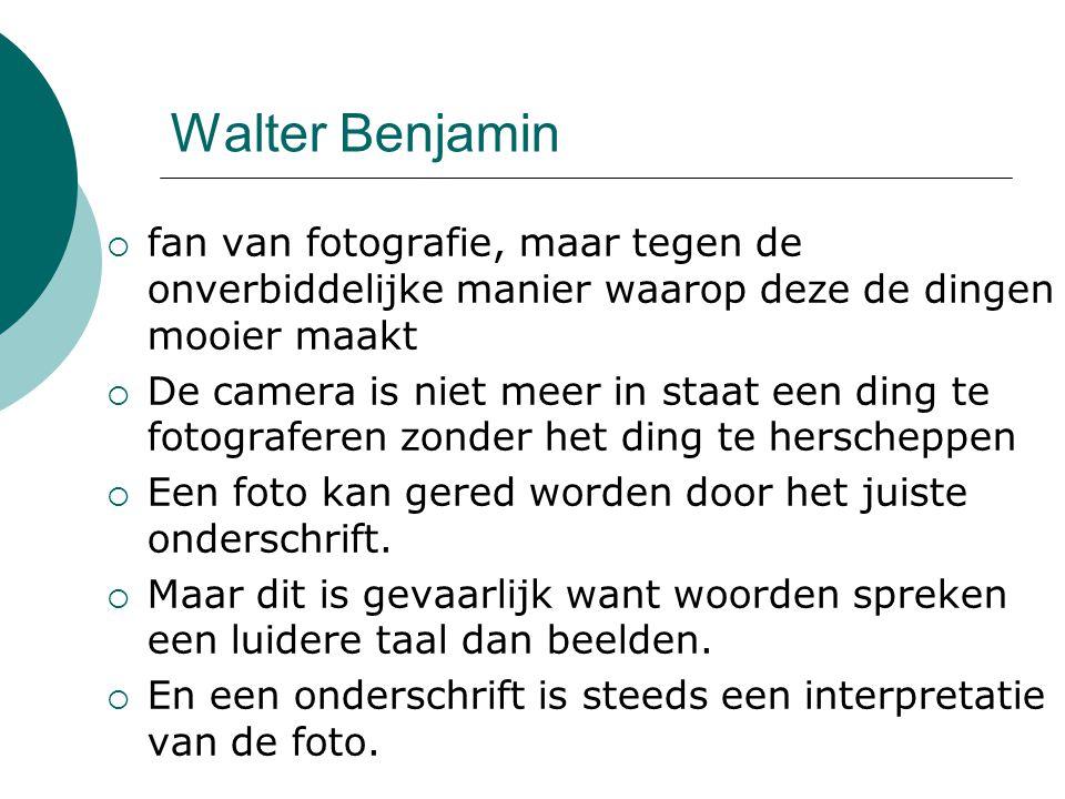 Walter Benjamin fan van fotografie, maar tegen de onverbiddelijke manier waarop deze de dingen mooier maakt.