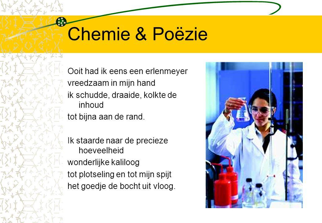 Chemie & Poëzie Ooit had ik eens een erlenmeyer vreedzaam in mijn hand