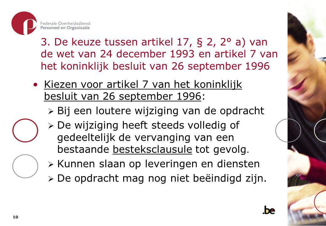 3. De keuze tussen artikel 17, § 2, 2° a) van de wet van 24 december 1993 en artikel 7 van het koninklijk besluit van 26 september 1996 (2)