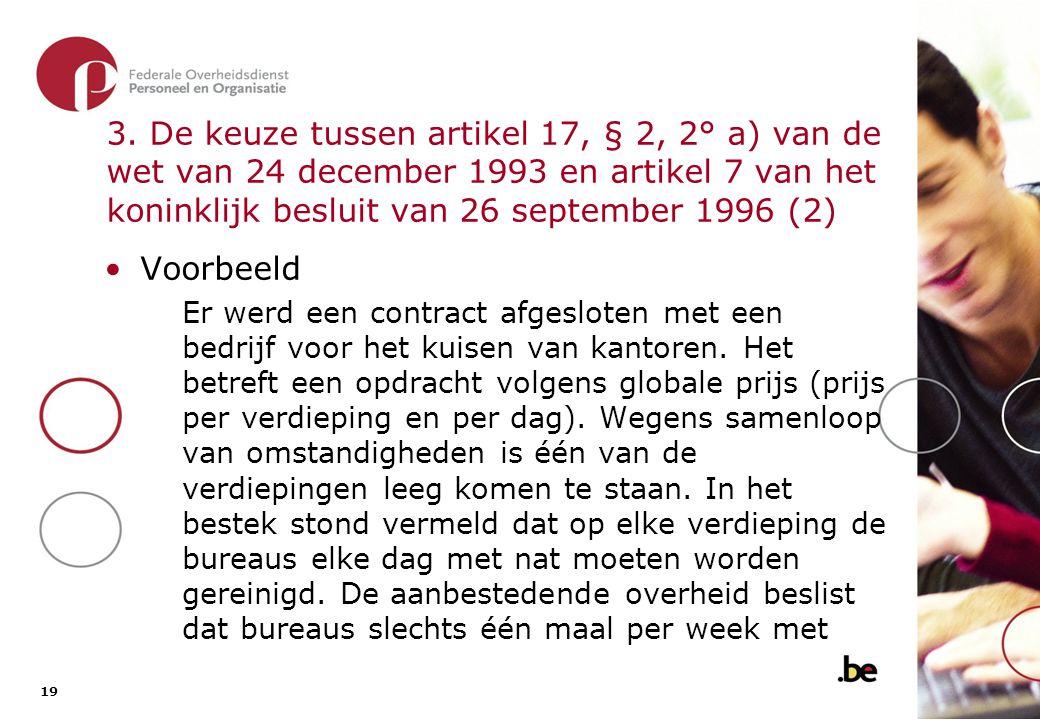 3. De keuze tussen artikel 17, § 2, 2° a) van de wet van 24 december 1993 en artikel 7 van het koninklijk besluit van 26 september 1996 (3)