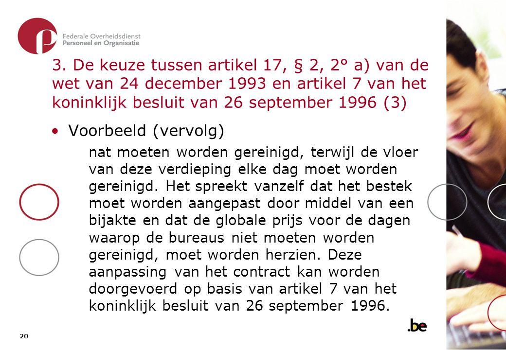 3. De keuze tussen artikel 17, § 2, 2° a) van de wet van 24 december 1993 en artikel 7 van het koninklijk besluit van 26 september 1996 (4)