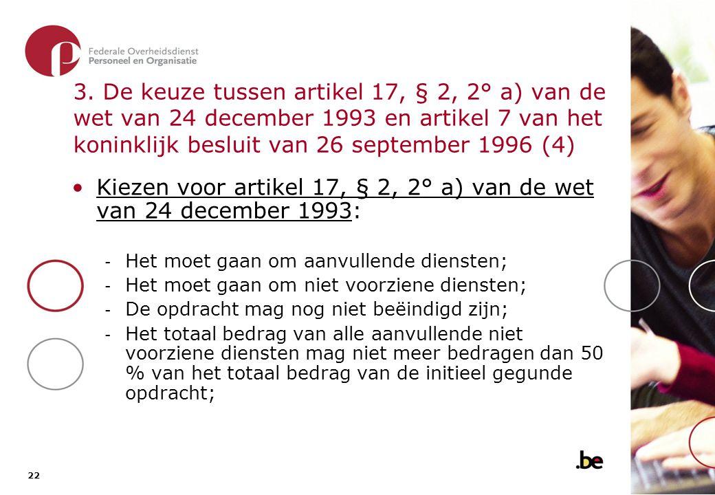 3. De keuze tussen artikel 17, § 2, 2° a) van de wet van 24 december 1993 en artikel 7 van het koninklijk besluit van 26 september 1996 (5)
