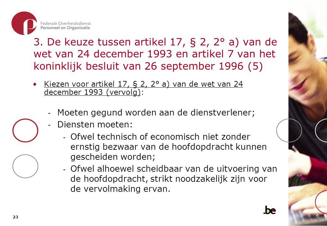 3. De keuze tussen artikel 17, § 2, 2° a) van de wet van 24 december 1993 en artikel 7 van het koninklijk besluit van 26 september 1996 (6)