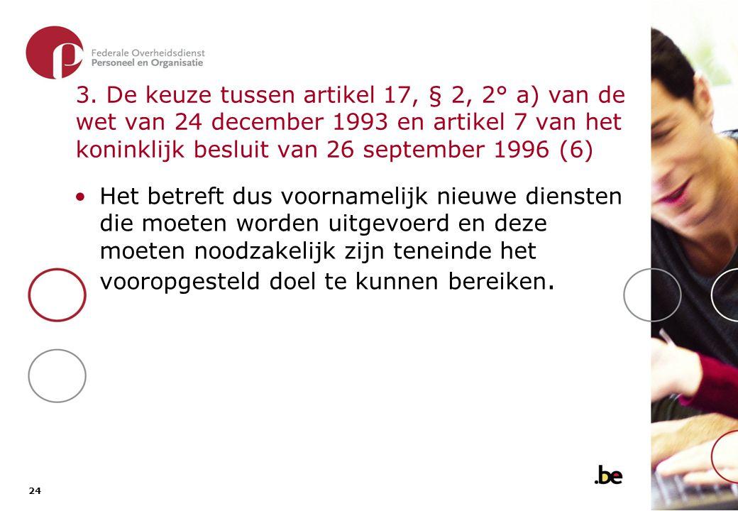 3. De keuze tussen artikel 17, § 2, 2° a) van de wet van 24 december 1993 en artikel 7 van het koninklijk besluit van 26 september 1996 (7)